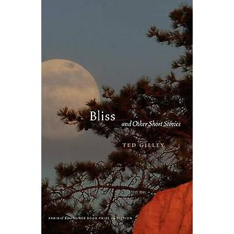 Bliss and Other Short Stories by Gilley & Ted