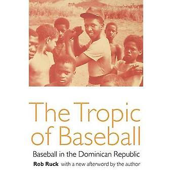 The Tropic of Baseball Baseball in the Dominican Republic by Ruck & Rob