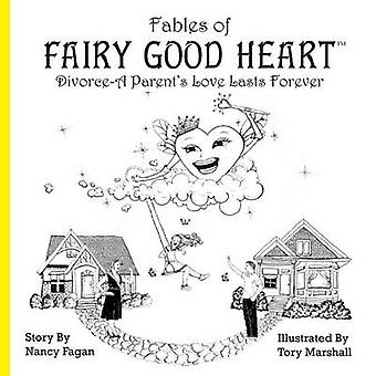 Fables of Fairy Good Heart DivorceA Parents Love Lasts Forever by Fagan & Nancy