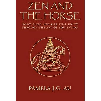 Zen and the Horse by Au & Pamela J. G.
