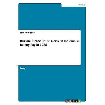 Reasons for the British Decision to Colonise Botany Bay in 1788 by Rohleder & Erik