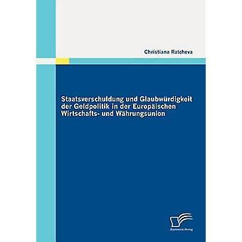 Staatsverschuldung Und Glaubwrdigkeit der Geldpolitik in der Europischen Wirtschafts Und Whrungsunion von Ratcheva & Christiana
