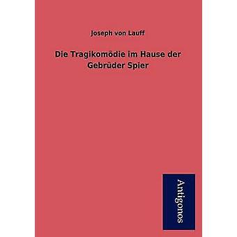 Die Tragikom Die Im Hause Der Gebr Der Spier by Von Lauff & Joseph