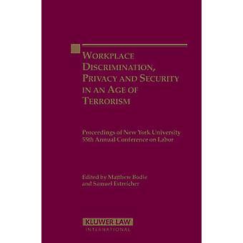 Werkplek discriminatie Privacy en beveiliging in het tijdperk van terrorisme procedure aan New York University 55e jaarlijkse conferentie over arbeid door Bodie & Estreicher