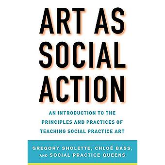 Art as Social Action - An Introduction to the Principles and Practices