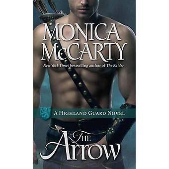 The Arrow - A Highland Guard Novel by Monica McCarty - 9780345543950 B