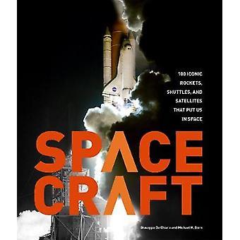 Spacecraft - 100 Iconic Rockets - Shuttles - and Satellites That Put U