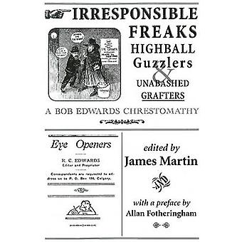 Irresponsible Freaks - Highball Guzzlers & Unabashed Grafters - A Bob