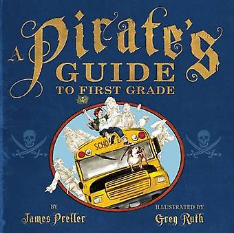 A Pirate's Guide to First Grade by James Preller - Greg Ruth - 978125