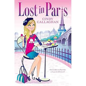 Lost in Paris by Cindy Callaghan - 9781481441780 Book
