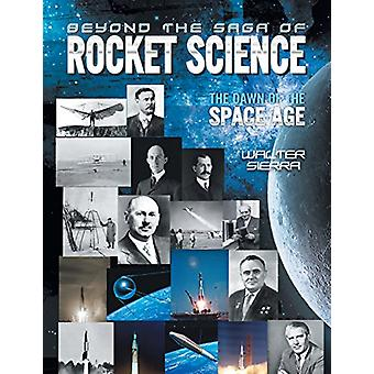 Beyond the Saga of Rocket Science - The Dawn of the Space Age by Walte