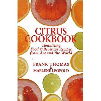 Citrus Cookbook - Tantalizing Food and Beverage Recipes from Around th