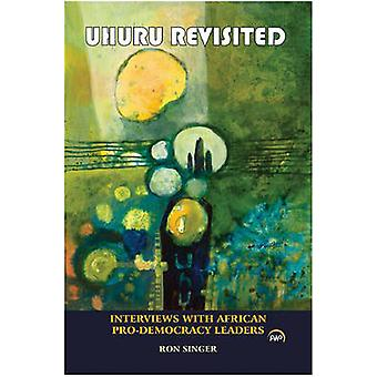 Uhuru Revisited - Interviews with African Pro-Democracy Leaders by Ron
