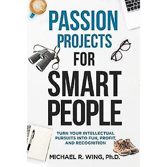 Passion Projects for Smart People - Turn Your Intellectual Pursuits In