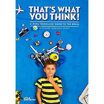 That's What You Think! - A Mind-Boggling Guide to the Brain by Jan Von
