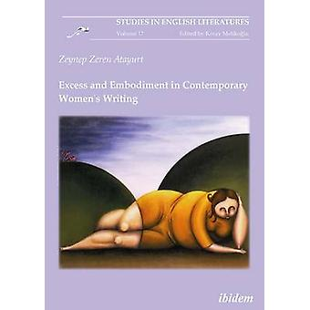 Excess and Embodiment in Contemporary Women's Writing by Zeynep Zeren
