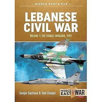 Libanese burgeroorlog: volume 1: de Israëlische invasie, 1982 (Midden-Oosten @ oorlog)