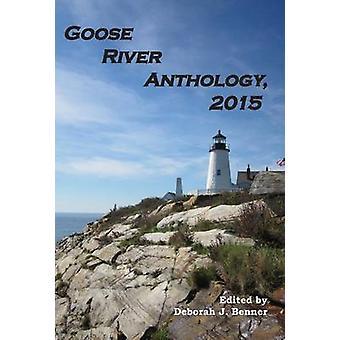 Goose River Anthology 2015 by Benner & Deborah J.