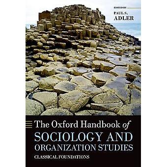 Oxford Handbook of Sociology and Organization Studies by Paul S Adler
