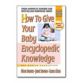 How to Give Your Baby Encyclopedic Knowledge  The Gentle Revolution by Glenn J Doman & Janet Doman & Susan Aisen