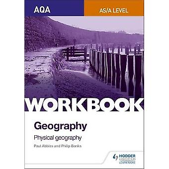 AQA ASALevel Geography Workbook 1 Physical Geography by Philip Banks