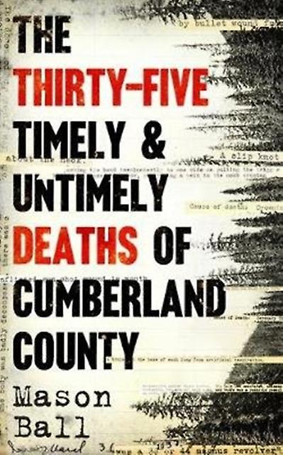 The Thirty Five Timely And Untimely Deaths Of Cumberland County by Mason Ball