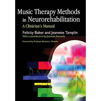 Music Therapy Methods in Neurorehabilitation by Jeanette TamplinFelicity Baker