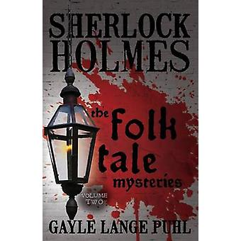 Sherlock Holmes and the Folk Tale Mysteries - Volume 2 by Gayle Puhl -