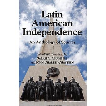 Latin American Independence - An Anthology of Sources by Sarah C. Cham