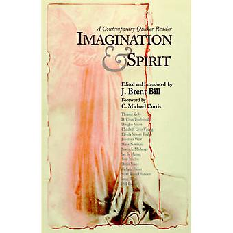 Imagination and Spirit A Contemporary Quaker Reader by Bill & J. & Brent