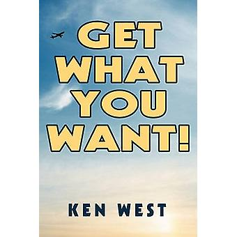 Get What You Want Workbook to Reactivate Your Passion for Life Find Your Purpose and Achieve Your Dreams by West & Kenneth