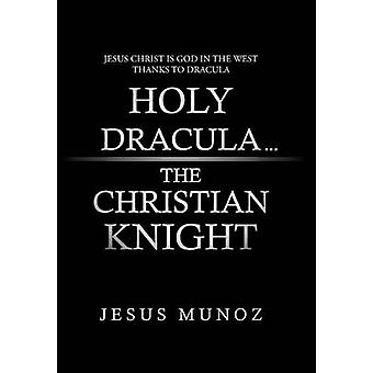 Holy Dracula...the Christian Knight by Munoz & Jesus