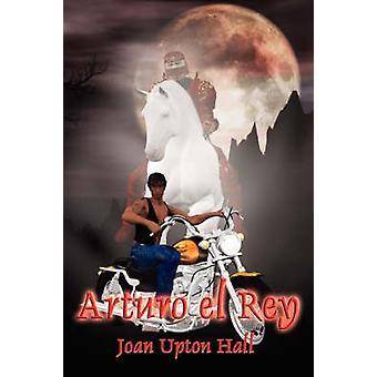 Arturo El Rey Excalibur Regained Book 1 by Hall & Joan Upton
