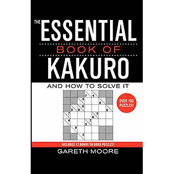 The Essential Book of Kakuro And How to Solve It by Moore & Gareth