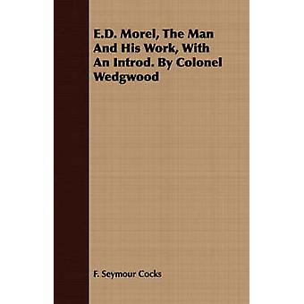 E.D. Morel The Man And His Work With An Introd. By Colonel Wedgwood by Cocks & F. Seymour