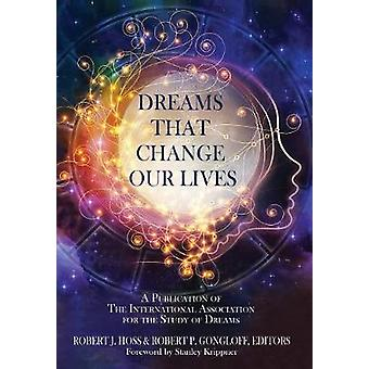 Dreams That Change Our Lives A Publication of The International Association for the Study of Dreams by Hoss & Robert J
