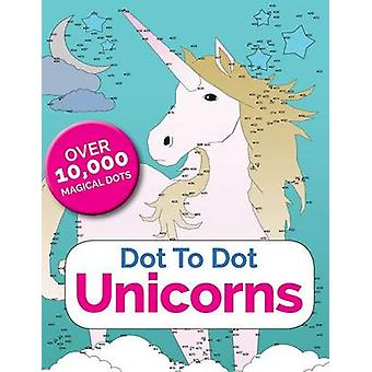 Dot To Dot Unicorns Connect The Dots In The Enchanted World Of Unicorns by Rose & Christina
