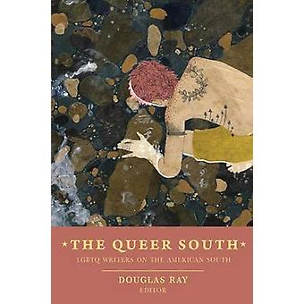 The Queer South Lgbtq Writers on the American South by Ray & Douglas