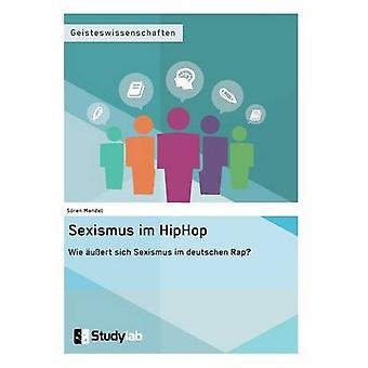 Sexismus im Hip Hop. Wie uert sich Sexismus im deutschen Rap by Mandel & Sren