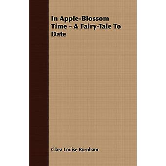 In AppleBlossom Time  A FairyTale to Date by Burnham & Clara Louise