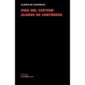 Vida del capitn Alonso de Contreras by de Contreras & Alonso