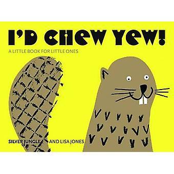 I'd Chew Yew! by Joanna Skipwith - Lisa Jones - 9780955265242 Book