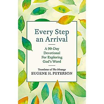 Every Step an Arrival - A 90-Day Devotional for Exploring God's Word b
