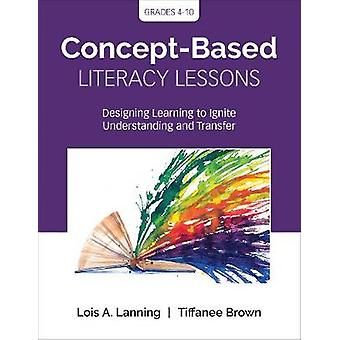 Concept-Based Literacy Lessons - Designing Learning to Ignite Understa