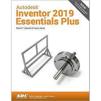 Autodesk Inventor 2019 Essentials Plus by Daniel T. Banach - 97816305