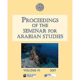 Proceedings of the Seminar for Arabian Studies Volume 47 2017 - Papers