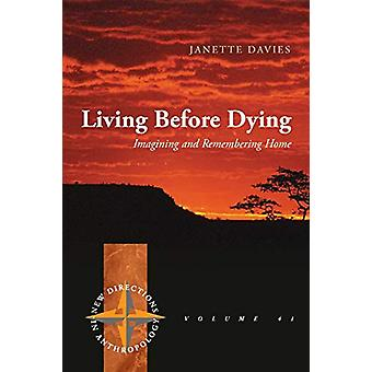 Living Before Dying - Imagining and Remembering Home by Janette Davies