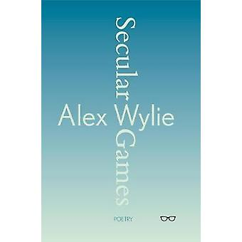 Secular Games by Alex Wylie - 9781912477241 Book