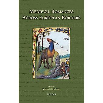 Medieval Romances Across European Borders by Miriam Edlich-Muth - 978