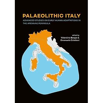 Palaeolithic Italy - Advanced studies on early human adaptations in th